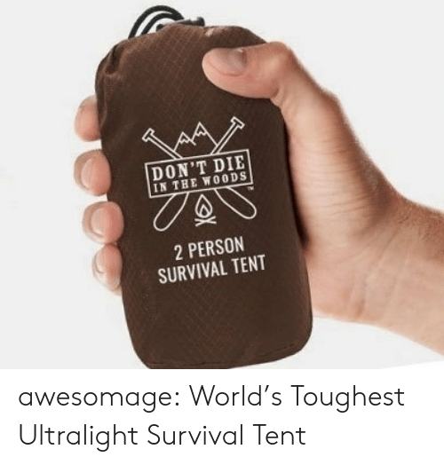 woods: DON'T DIE  IN THE WOODS  2 PERSON  SURVIVAL TENT awesomage:  World's Toughest Ultralight Survival Tent