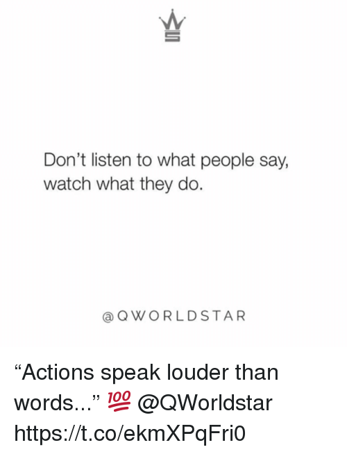 """Watch, Speak, and They: Don't listen to what people say,  watch what they do  aQWORLDSTAR """"Actions speak louder than words..."""" 💯 @QWorldstar https://t.co/ekmXPqFri0"""