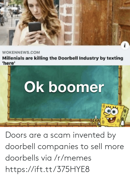 scam: Doors are a scam invented by doorbell companies to sell more doorbells via /r/memes https://ift.tt/375HYE8