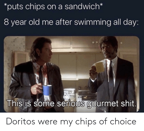 Choice: Doritos were my chips of choice