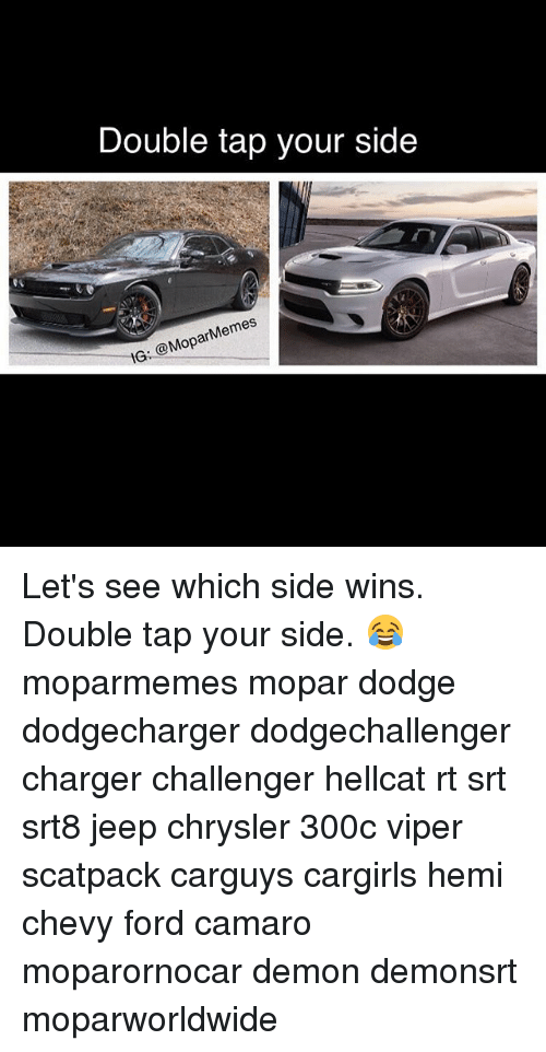 Memes, Camaro, and Chevy: Double tap your side  es  @Mopar Let's see which side wins. Double tap your side. 😂 moparmemes mopar dodge dodgecharger dodgechallenger charger challenger hellcat rt srt srt8 jeep chrysler 300c viper scatpack carguys cargirls hemi chevy ford camaro moparornocar demon demonsrt moparworldwide