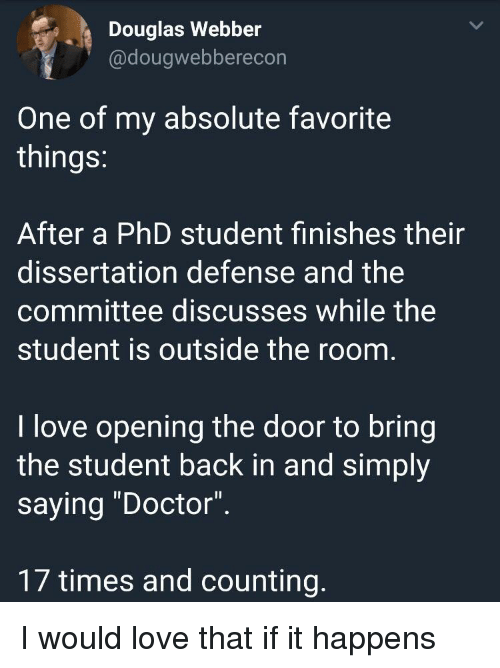 """Favorite Things: Douglas Webber  @dougwebberecon  One of my absolute favorite  things  After a PhD student finishes their  dissertation defense and the  committee discusses while the  student is outside the room  I love opening the door to bring  the student back in and simply  saying """"Doctor"""".  17 times and counting I would love that if it happens"""