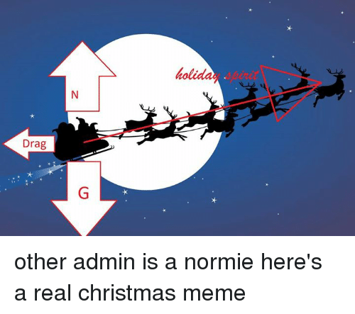 Normie, Physical Physics, and Drag: Drag other admin is a normie here's a real christmas meme