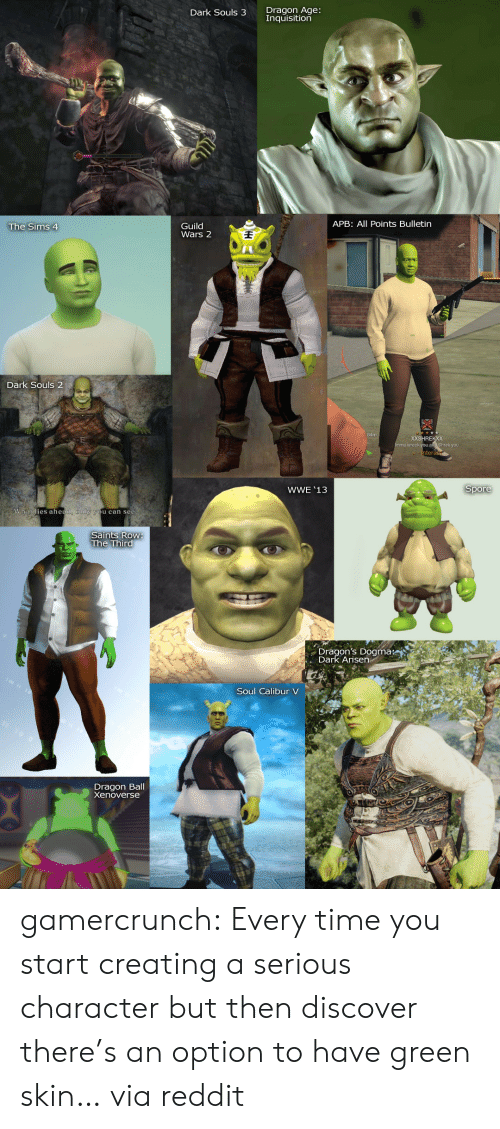 guild: Dragon Age:  nquisition  Dark Souls 3  APB: All Points Bulletin  Guild  Wars 2  The Sims 4  Dark Souls 2  RE  hrek you  WWE '13  Spore  The Third  Dragon's Dogma:  Dark Arisen  Soul Calibur V  Dragon Ball  Xenoverse gamercrunch: Every time you start creating a serious character but then discover there's an option to have green skin… via reddit