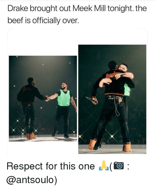 Beef, Drake, and Meek Mill: Drake brought out Meek Mill tonight. the  beef is officially over. Respect for this one 🙏(📷 : @antsoulo)