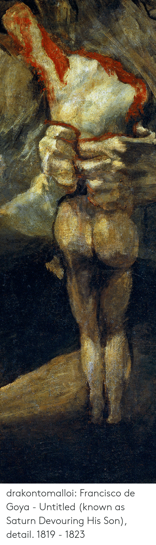 Francisco: drakontomalloi: Francisco de Goya - Untitled (known as Saturn Devouring His Son), detail. 1819 - 1823