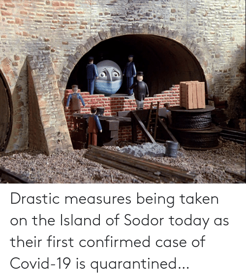 Being: Drastic measures being taken on the Island of Sodor today as their first confirmed case of Covid-19 is quarantined…