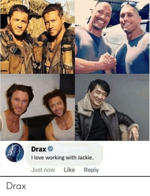 Just Now: Drax O  I love working with Jackie.  Like  Reply  Just now Drax