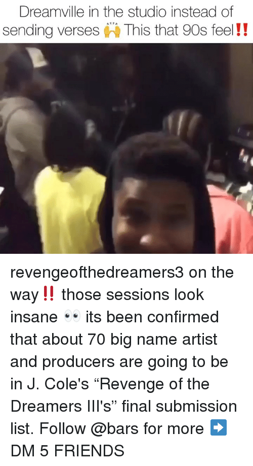"""Friends, Memes, and Dreamville: Dreamville in the studio instead of  sending verses This that 90s feel!! revengeofthedreamers3 on the way‼️ those sessions look insane 👀 its been confirmed that about 70 big name artist and producers are going to be in J. Cole's """"Revenge of the Dreamers III's"""" final submission list. Follow @bars for more ➡️ DM 5 FRIENDS"""