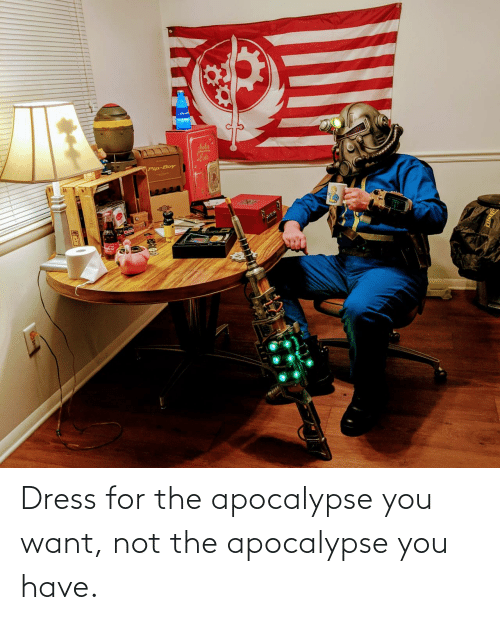 Not The: Dress for the apocalypse you want, not the apocalypse you have.