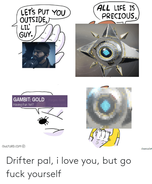 I Love You: Drifter pal, i love you, but go fuck yourself