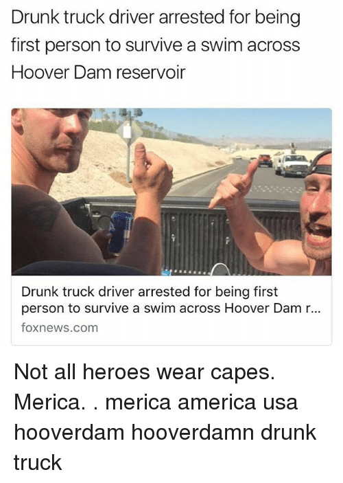 firstly: Drunk truck driver arrested for being  first person to survive a swim across  Hoover Dam reservoir  Drunk truck driver arrested for being first  person to survive a swim across Hoover Dam r...  foxnews.com Not all heroes wear capes. Merica. . merica america usa hooverdam hooverdamn drunk truck