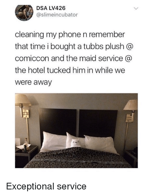Phone, Hotel, and Time: DSA LV426  @slimeincubator  cleaning my phone n remember  that time i bought a tubbs plush @  comiccon and the maid service  the hotel tucked him in while we  were away Exceptional service