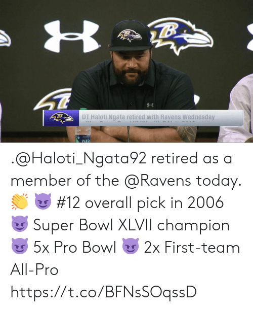 ngata: DT Haloti Ngata retired with Ravens Wednesday  DA .@Haloti_Ngata92 retired as a member of the @Ravens today. 👏  😈 #12 overall pick in 2006 😈 Super Bowl XLVII champion 😈 5x Pro Bowl 😈 2x First-team All-Pro https://t.co/BFNsSOqssD