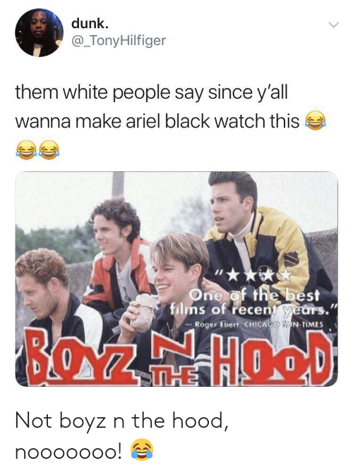 Ariel, Chicago, and Dunk: dunk  @_TonyHilfiger  them white people say since y'all  wanna make ariel black watch this  One of the best  films of recent years.  Roger Ebert CHICAGO N TIMES  BOZEHOOD  THE Not boyz n the hood, nooooooo! 😂