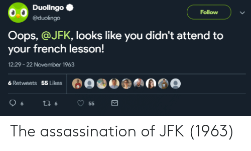 Assassination: DuolingoC  @duolingo  Follow  Oops, @JFK, looks like you didn't attend to  your french lesson!  12:29 -22 November 1963  6 Retweets  55 Likes The assassination of JFK (1963)
