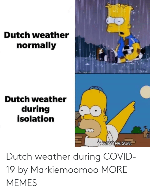 Weather: Dutch weather during COVID-19 by Markiemoomoo MORE MEMES