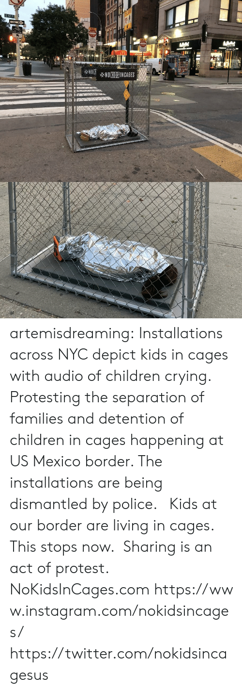 Children, Crying, and Instagram: E 17 St  ONE  WAY  NEN  cO NOT  KE LANE  ENTLRE  cO N  wENCLES  ALL  TRAPTIC  ENTER  WAY  ON  mcDonak's m  NOKNOKIDSINCAGES artemisdreaming:  Installations across NYC depict kids in cages with audio of children crying. Protesting the separation of families and detention of children in cages happening at US Mexico border.  The installations are being dismantled by police.     Kids at our border are living in cages. This stops now. Sharing is an act of protest.  NoKidsInCages.comhttps://www.instagram.com/nokidsincages/ https://twitter.com/nokidsincagesus