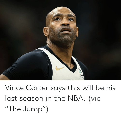 """Nba, Vince Carter, and Via: e Vince Carter says this will be his last season in the NBA.  (via """"The Jump"""")"""