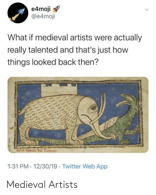 things: e4moji  @e4moji  What if medieval artists were actually  really talented and that's just how  things looked back then?  DLA Hanne del Cibare  1:31 PM - 12/30/19 · Twitter Web App Medieval Artists