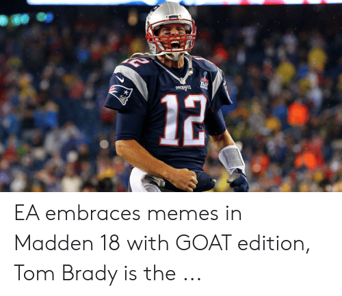 EA Embraces Memes in Madden 18 With GOAT Edition Tom Brady