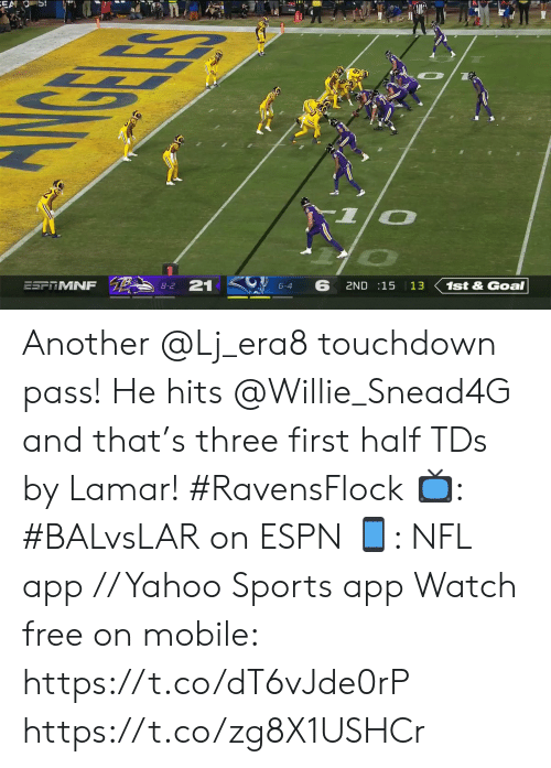 willie: EA OS!  GELE  ESFTMNF  21  8-2  6  6-4  2ND 15 13  1st&Goal Another @Lj_era8 touchdown pass!  He hits @Willie_Snead4G and that's three first half TDs by Lamar! #RavensFlock  📺: #BALvsLAR on ESPN 📱: NFL app // Yahoo Sports app Watch free on mobile: https://t.co/dT6vJde0rP https://t.co/zg8X1USHCr