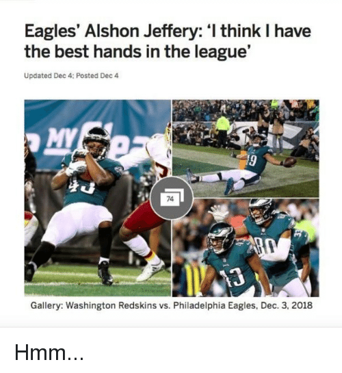 Philadelphia Eagles, Nfl, and Washington Redskins: Eagles' Alshon Jeffery: I think I have  the best hands in the league'  Updated Dec 4: Posted Dec 4  74  Gallery: Washington Redskins vs. Philadelphia Eagles, Dec. 3, 2018