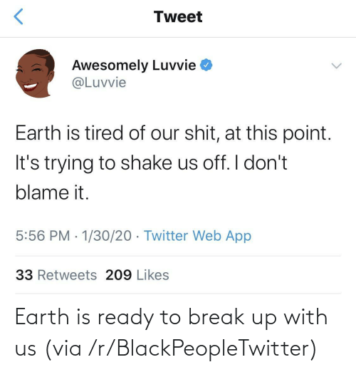 Earth: Earth is ready to break up with us (via /r/BlackPeopleTwitter)