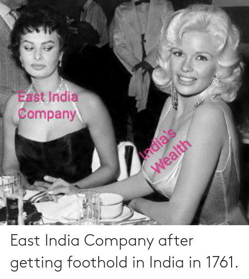 Getting: East India Company after getting foothold in India in 1761.