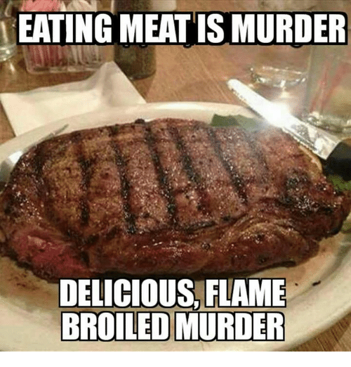 Memes, Murder, and 🤖: EATING MEAT IS MURDER  DELICIOUS, FLAME
