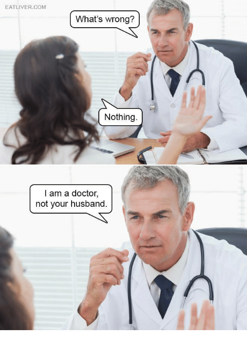 Whats Wrong Nothing: EATLIVER.COM  What's wrong?  Nothing  I am a doctor,  not your husband.