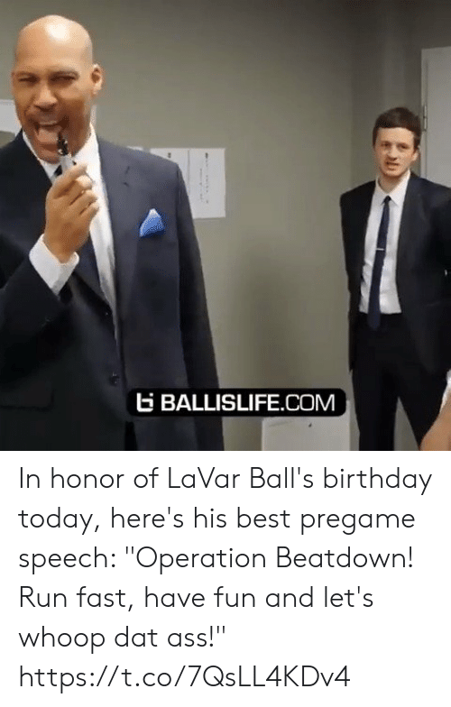 """operation: EBALLISLIFE.COM In honor of LaVar Ball's birthday today, here's his best pregame speech: """"Operation Beatdown! Run fast, have fun and let's whoop dat ass!"""" https://t.co/7QsLL4KDv4"""