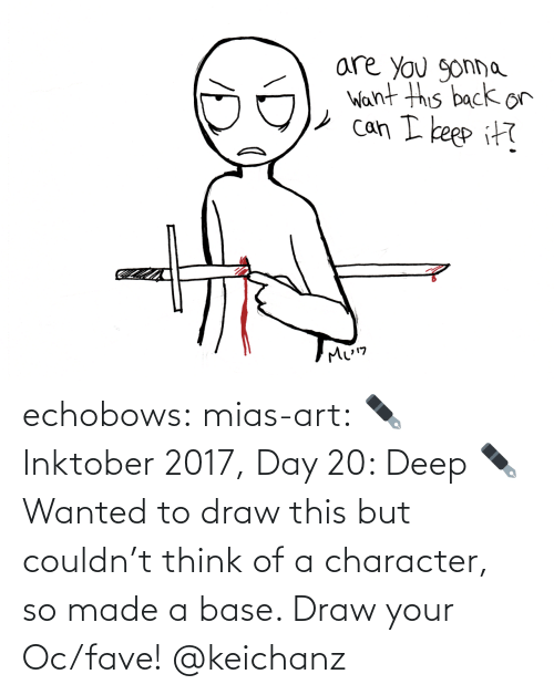 wanted: echobows:  mias-art:  ✒️ Inktober 2017, Day 20: Deep ✒️ Wanted to draw this but couldn't think of a character, so made a base. Draw your Oc/fave!   @keichanz