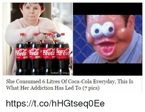Coca-Cola, Her, and Led: ed -img-e  She Consumed 6 Litres Of Coca-Cola Everyday, This Is  What Her Addiction Has Led To (7 pics) https://t.co/hHGtseq0Ee