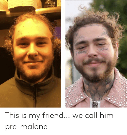 Him, Friend, and Call: ed This is my friend… we call him pre-malone