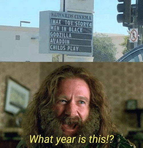 Child's Play, Godzilla, and Imax: EDWARDS CINEMA  IMAX TOY STORY4  MEN IN BLACK  GODZILLA  AVLADDIN  CHILDS PLAY  What year is this!?