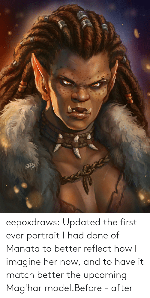 gif: eepoxdraws:  Updated  the first ever portrait I had done of Manata to better reflect how I  imagine her now, and to have it match better the upcoming Mag'har model.Before - after
