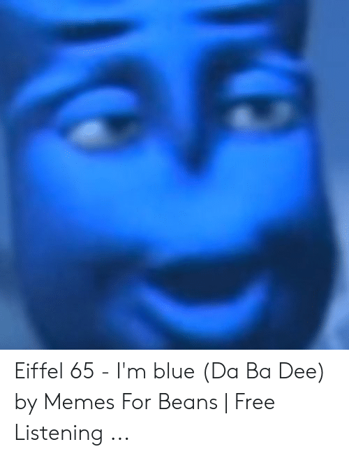 Eiffel 65 - I'm Blue Da Ba Dee by Memes for Beans | Free
