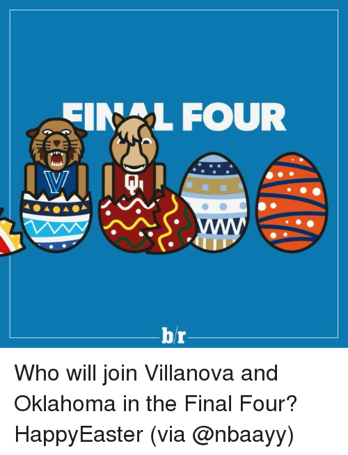 eim: EIM L FOUR  MANA  br Who will join Villanova and Oklahoma in the Final Four? HappyEaster (via @nbaayy)