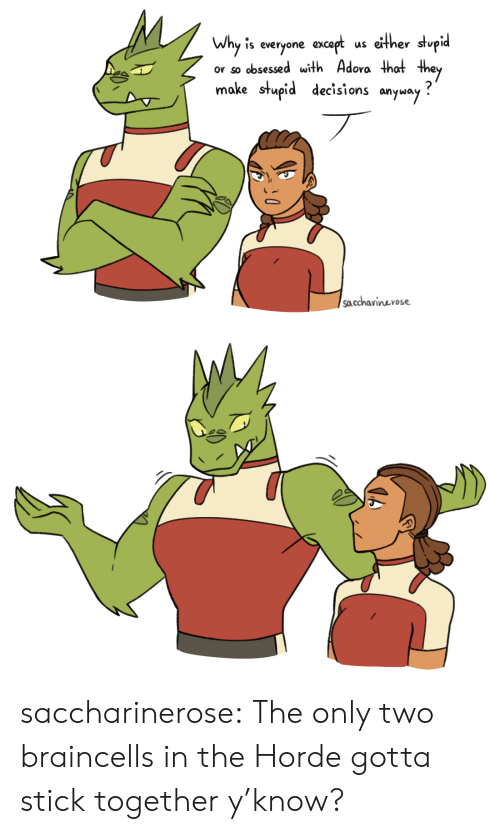 Tumblr, Blog, and Image: either stupid  Why is everyone except  or so obsessed with Adora that they  make stupid decisi ons  anyway?  sa.cchavinerose saccharinerose:  The only two braincells in the Horde gotta stick together y'know?