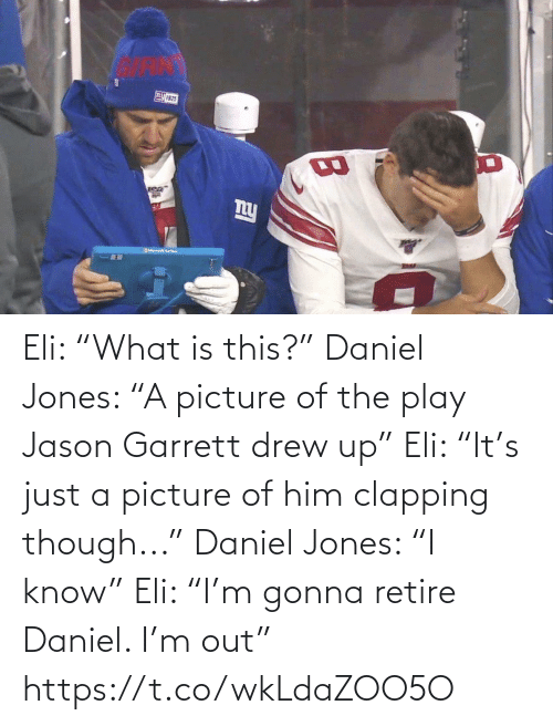 """just: Eli: """"What is this?""""  Daniel Jones: """"A picture of the play Jason Garrett drew up""""  Eli: """"It's just a picture of him clapping though...""""  Daniel Jones: """"I know""""  Eli: """"I'm gonna retire Daniel. I'm out"""" https://t.co/wkLdaZOO5O"""