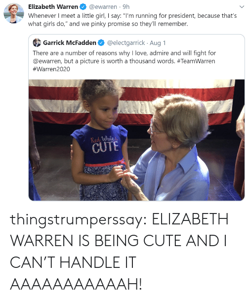 """Elizabeth Warren: Elizabeth Warren  @ewarren 9h  Whenever I meet a little girl, I say: """"I'm running for president, because that's  what girls do,"""" and we pinky promise so they'll remember.  @electgarrick Aug 1  Garrick McFadden  There are a number of reasons why I love, admire and will fight for  @ewarren, but a picture is worth a thousand words. #TeamWarren  #Warren2020  Redi While  CUTE thingstrumperssay: ELIZABETH WARREN IS BEING CUTE AND I CAN'T HANDLE IT AAAAAAAAAAAH!"""