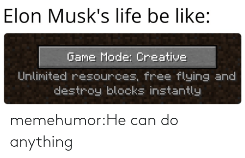 Instantly: Elon Musk's life be like:  Game Mode: Creative  Unlimited resources, free flying and  destroy blocks instantly memehumor:He can do anything