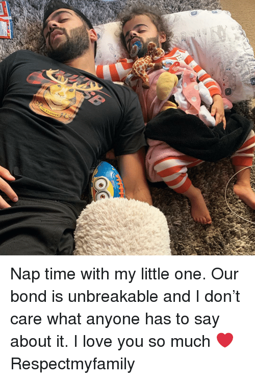 Love, Memes, and I Love You: ELUSIVE Nap time with my little one. Our bond is unbreakable and I don't care what anyone has to say about it. I love you so much ❤️ Respectmyfamily
