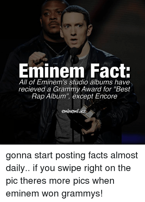 "Eminem, Grammy Awards, and Grammys: Eminem Fact:  All of Eminem's studio albums have  recieved a Grammy Award for ""Best  Rap Album"", except Encore  eminemfact gonna start posting facts almost daily.. if you swipe right on the pic theres more pics when eminem won grammys!"
