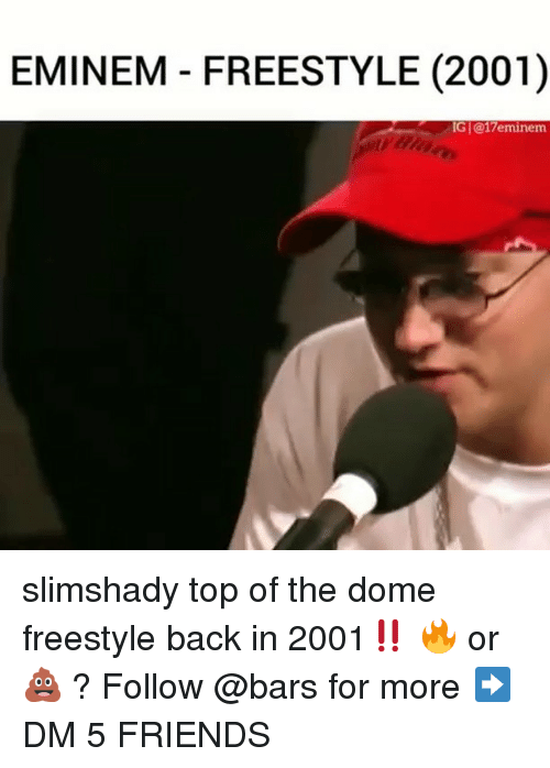 Eminem, Friends, and Memes: EMINEM FREESTYLE (2001)  G|@17eminem slimshady top of the dome freestyle back in 2001‼️ 🔥 or 💩 ? Follow @bars for more ➡️ DM 5 FRIENDS