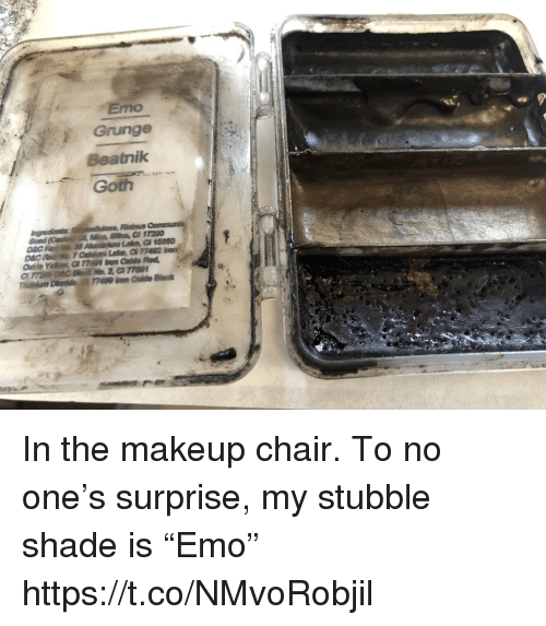 "grunge: Emo  Grunge  Beatnilk  Goth In the makeup chair. To no one's surprise, my stubble shade is ""Emo"" https://t.co/NMvoRobjil"