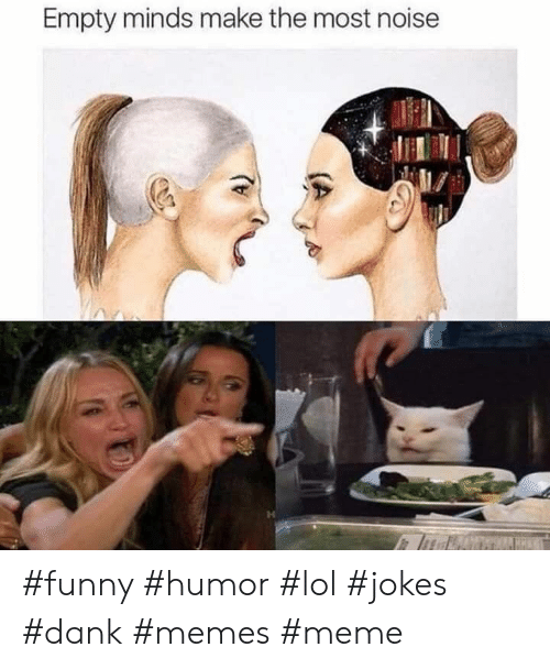 Dank, Funny, and Lol: Empty minds make the most noise #funny #humor #lol #jokes #dank #memes #meme