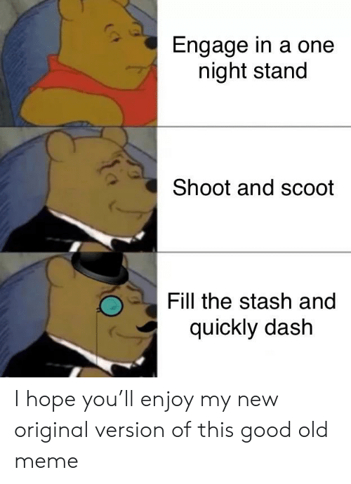 Engage in a One Night Stand Shoot and Scoot Fill the Stash