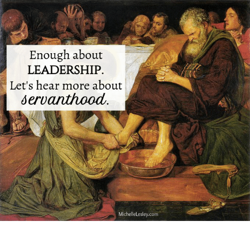 Leadership, Com, and More: Enough about  LEADERSHIP.  Let's hear more about  servanthood  MichelleLesley.com